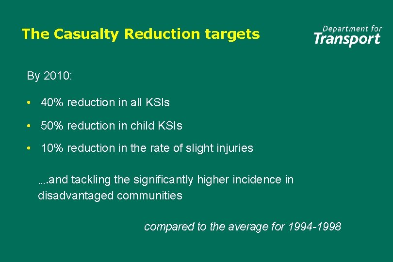 The Casualty Reduction targets By 2010: • 40% reduction in all KSIs • 50%