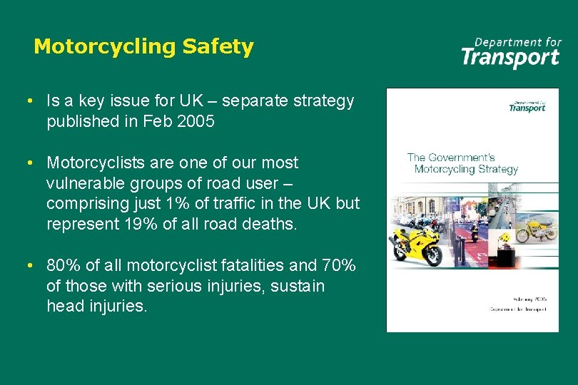 Motorcycling Safety • Is a key issue for UK – separate strategy published in