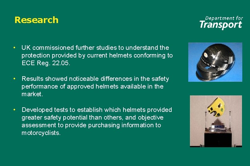 Research • UK commissioned further studies to understand the protection provided by current helmets