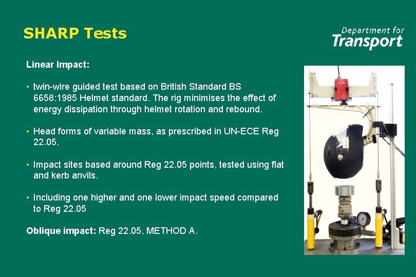 SHARP Tests Linear Impact: • twin-wire guided test based on British Standard BS 6658: