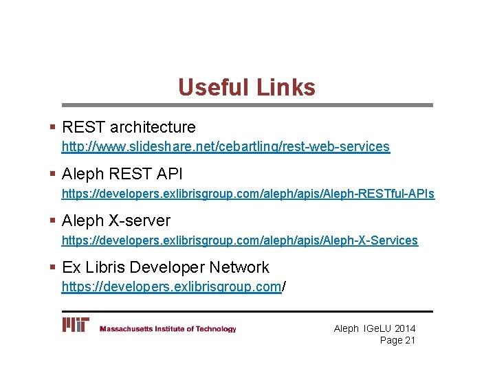 Useful Links § REST architecture http: //www. slideshare. net/cebartling/rest-web-services § Aleph REST API https: