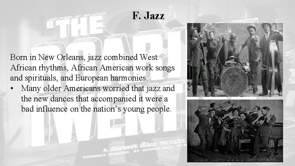 F. Jazz Born in New Orleans, jazz combined West African rhythms, African American work