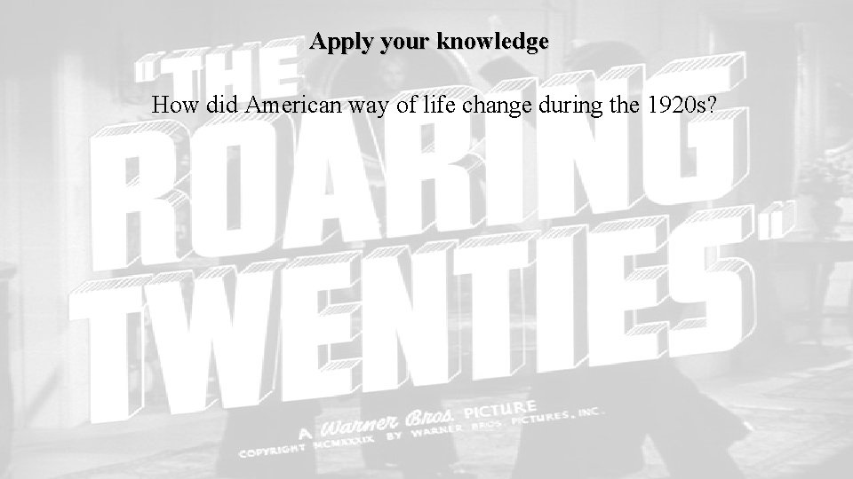 Apply your knowledge How did American way of life change during the 1920 s?