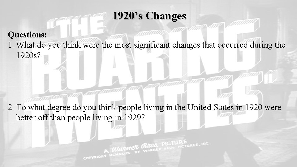 1920's Changes Questions: 1. What do you think were the most significant changes that
