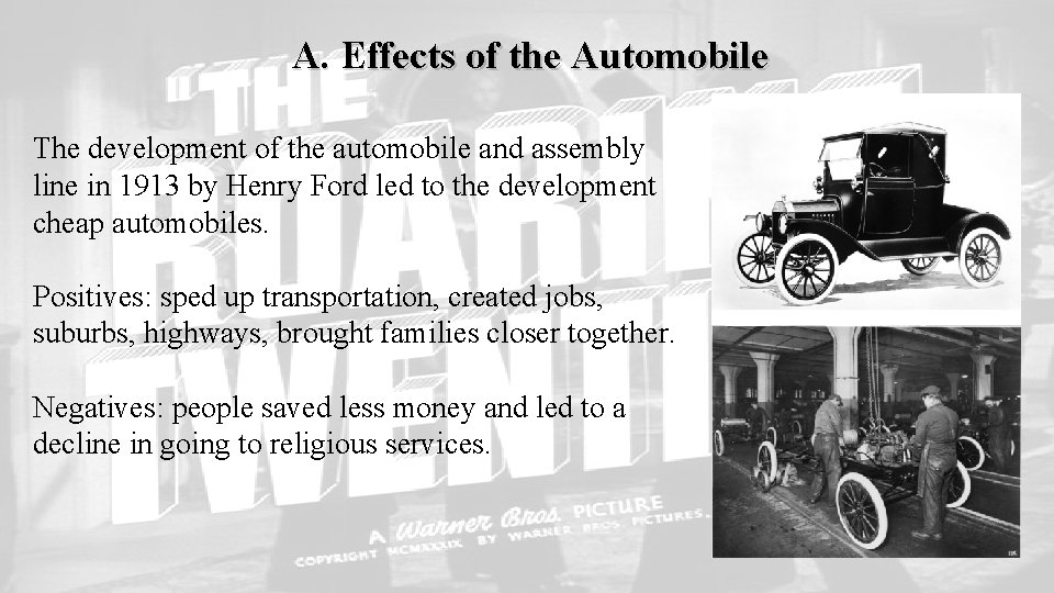 A. Effects of the Automobile The development of the automobile and assembly line in
