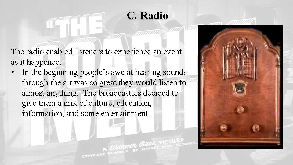 C. Radio The radio enabled listeners to experience an event as it happened. •