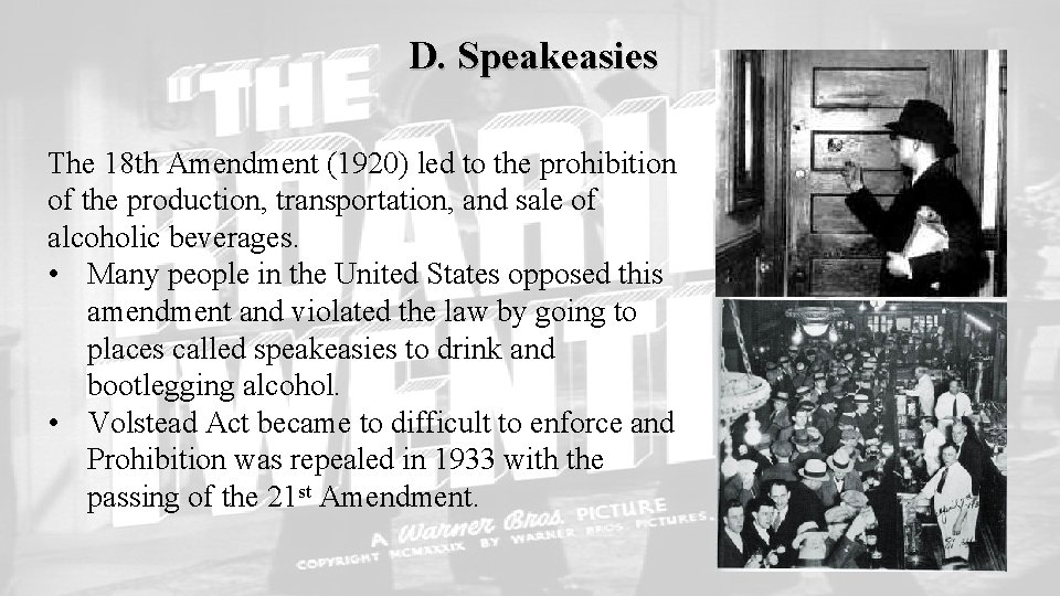 D. Speakeasies The 18 th Amendment (1920) led to the prohibition of the production,