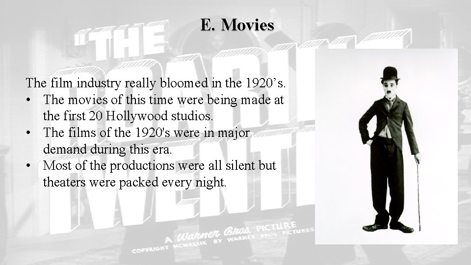 E. Movies The film industry really bloomed in the 1920's. • The movies of