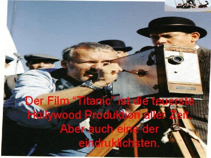 """Der Film """"Titanic"""" ist die teuerste Hollywood Produktion aller Zeit. Aber auch eine der"""