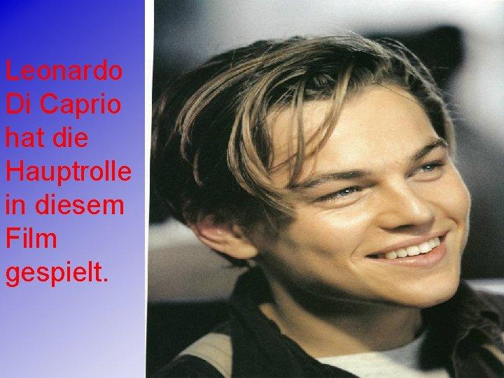 Leonardo Di Caprio hat die Hauptrolle in diesem Film gespielt.
