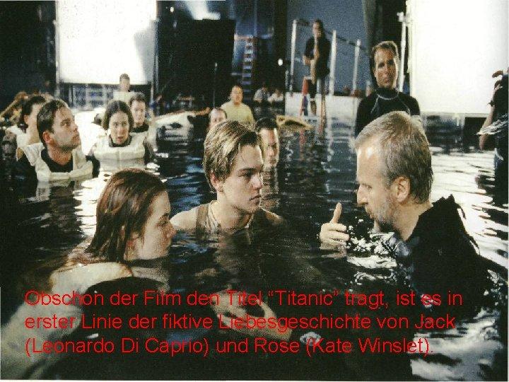 """Obschon der Film den Titel """"Titanic"""" tragt, ist es in erster Linie der fiktive"""