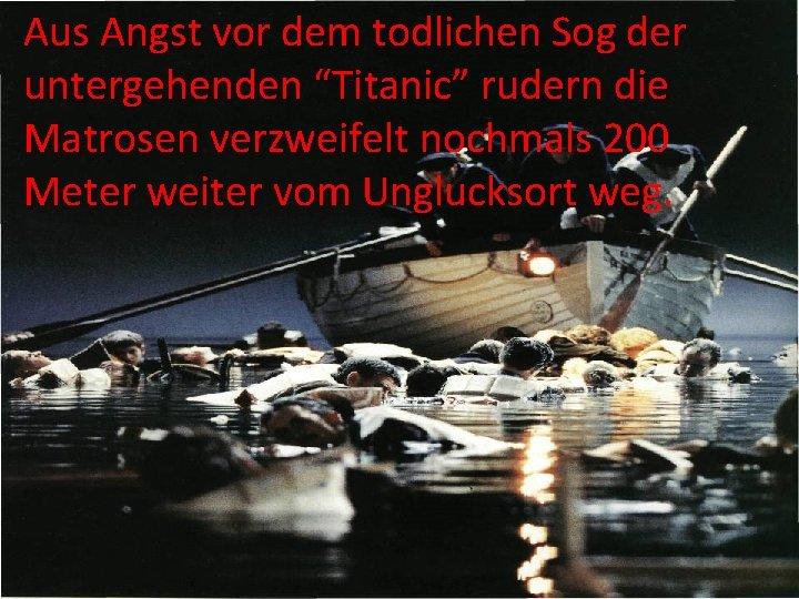 """Aus Angst vor dem todlichen Sog der untergehenden """"Titanic"""" rudern die Matrosen verzweifelt nochmals"""