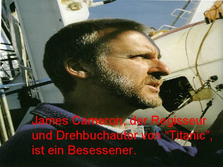 """James Cameron, der Regisseur und Drehbuchautor von """"Titanic"""", ist ein Besessener."""