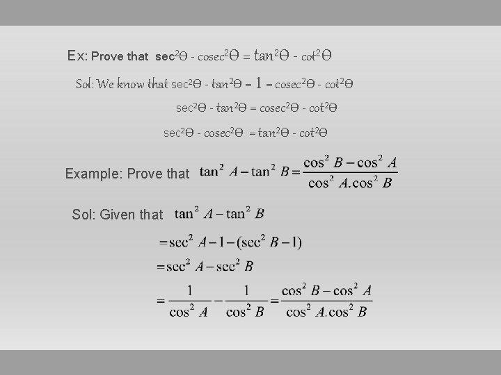 Ex: Prove that sec 2Ѳ - cosec 2Ѳ = tan 2Ѳ - cot 2Ѳ
