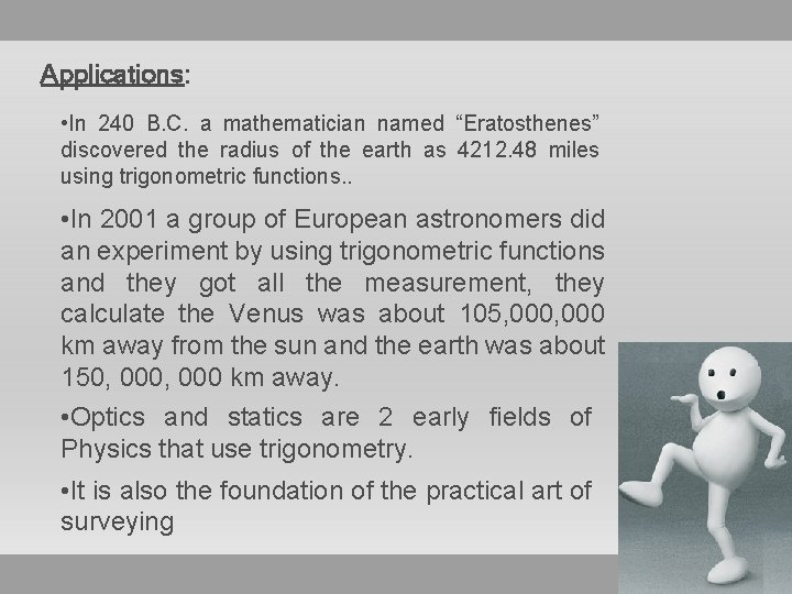 """Applications: • In 240 B. C. a mathematician named """"Eratosthenes"""" discovered the radius of"""