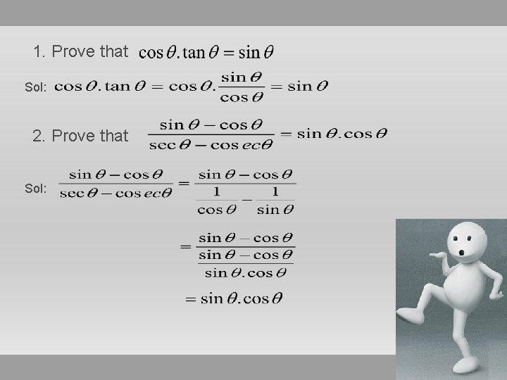 1. Prove that Sol: 2. Prove that Sol:
