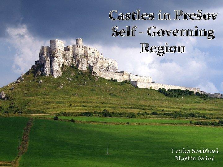 Castles in Prešov Self - Governing Region Lenka Sovičová Martin Grinč