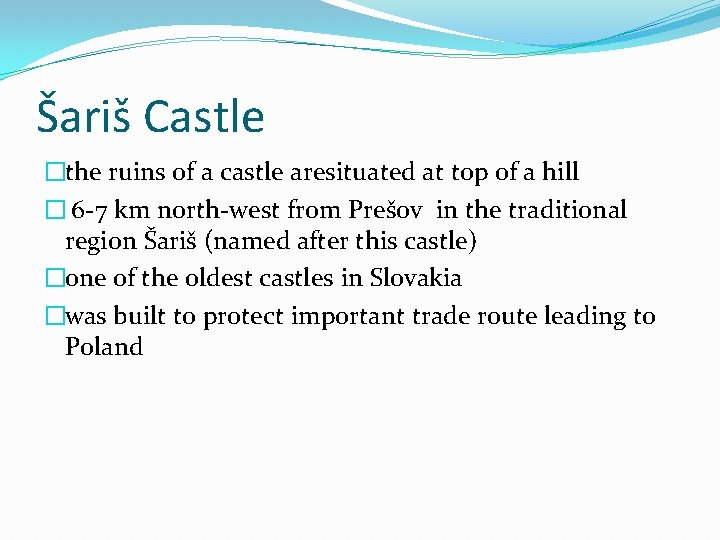 Šariš Castle �the ruins of a castle aresituated at top of a hill �
