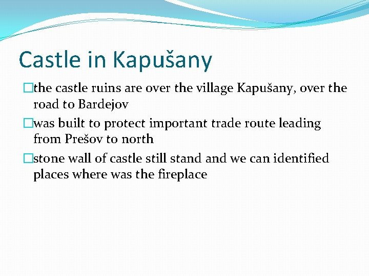 Castle in Kapušany �the castle ruins are over the village Kapušany, over the road