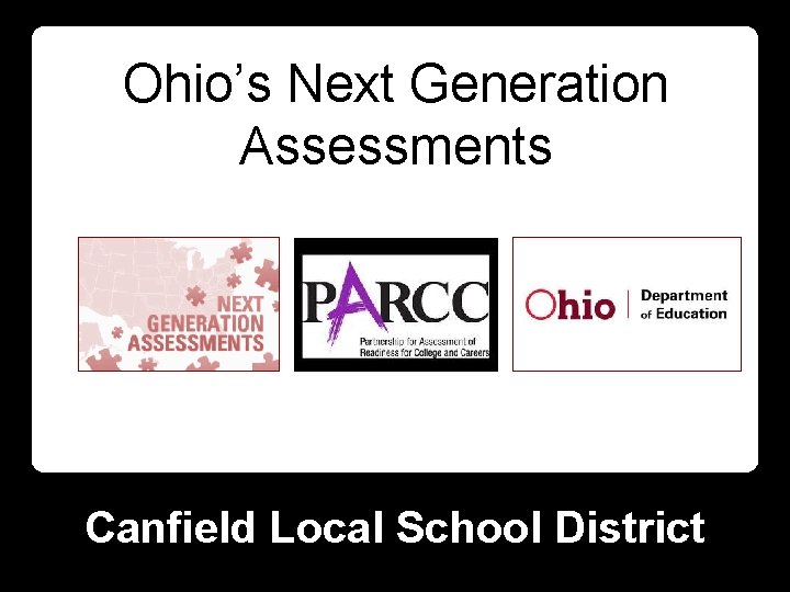 Ohio's Next Generation Assessments Canfield Local School District