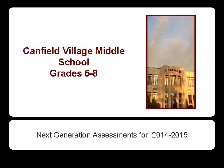 Canfield Village Middle School Grades 5 -8 Next Generation Assessments for 2014 -2015