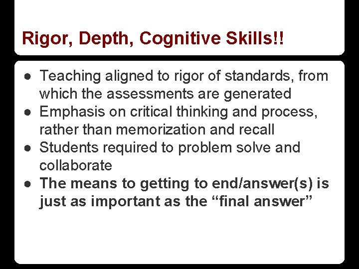 Rigor, Depth, Cognitive Skills!! ● Teaching aligned to rigor of standards, from which the