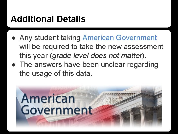 Additional Details ● Any student taking American Government will be required to take the