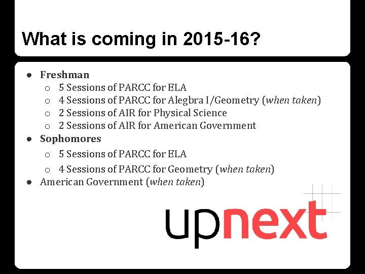 What is coming in 2015 -16? ● Freshman o 5 Sessions of PARCC for