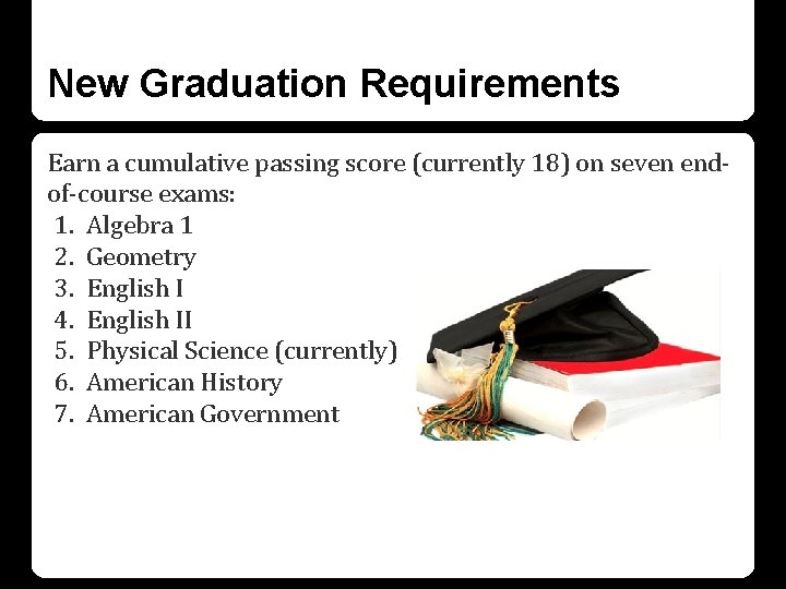 New Graduation Requirements Earn a cumulative passing score (currently 18) on seven endof-course exams: