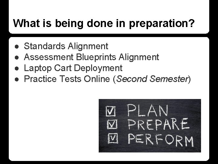 What is being done in preparation? ● ● Standards Alignment Assessment Blueprints Alignment Laptop