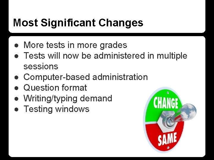 Most Significant Changes ● More tests in more grades ● Tests will now be