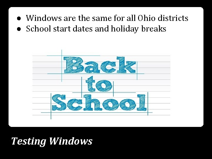 ● Windows are the same for all Ohio districts ● School start dates and