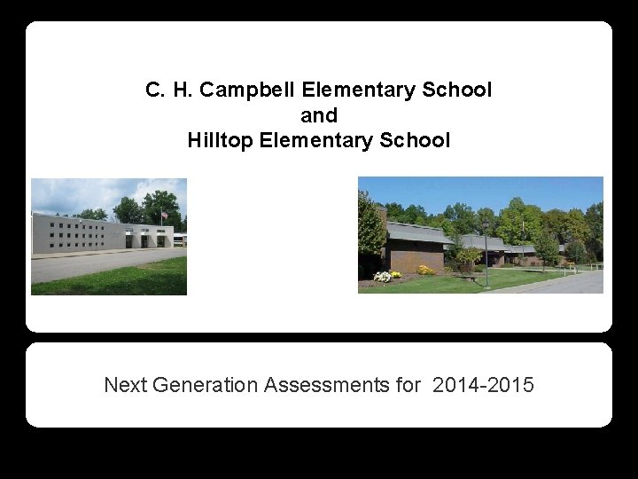 C. H. Campbell Elementary School and Hilltop Elementary School Next Generation Assessments for 2014