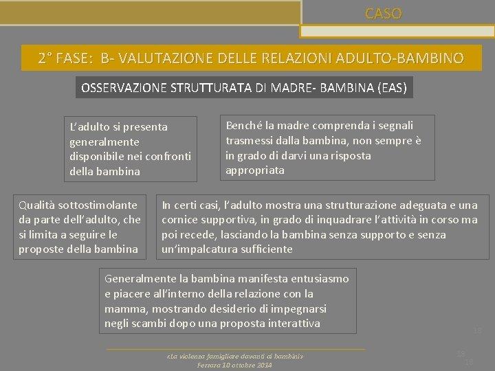 CASO 2° FASE: B- VALUTAZIONE DELLE RELAZIONI ADULTO-BAMBINO OSSERVAZIONE STRUTTURATA DI MADRE- BAMBINA (EAS)