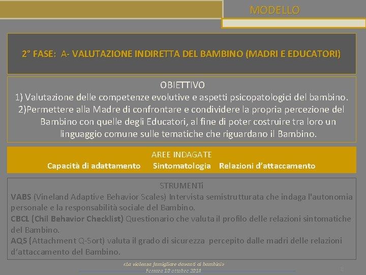 MODELLO 2° FASE: A- VALUTAZIONE INDIRETTA DEL BAMBINO (MADRI E EDUCATORI) OBIETTIVO 1) Valutazione