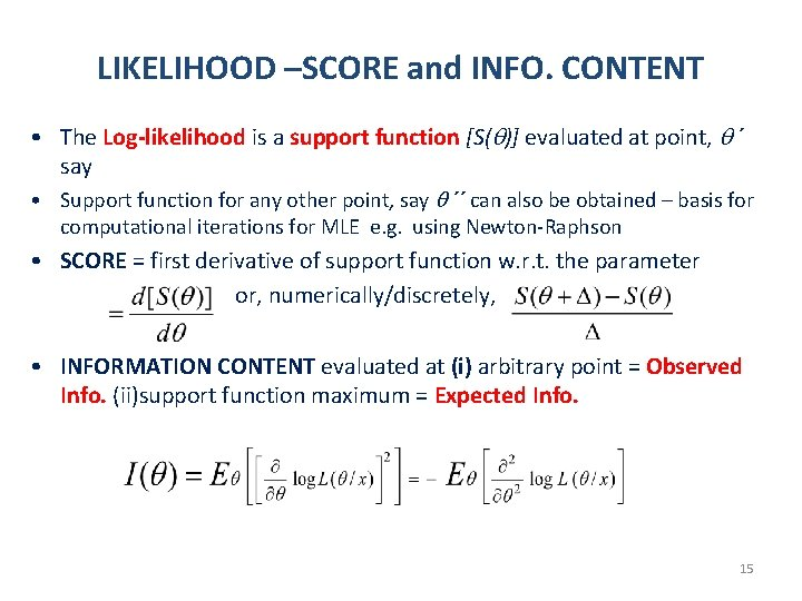 LIKELIHOOD –SCORE and INFO. CONTENT • The Log-likelihood is a support function [S( )]