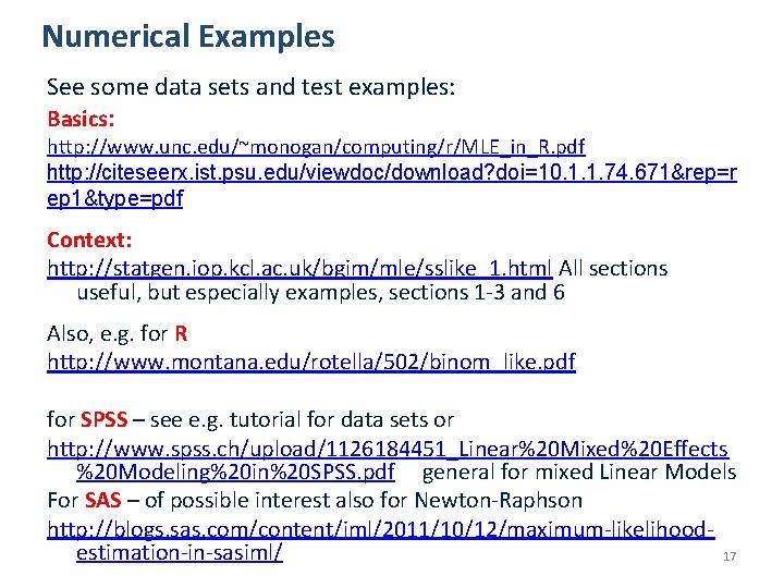 Numerical Examples See some data sets and test examples: Basics: http: //www. unc. edu/~monogan/computing/r/MLE_in_R.