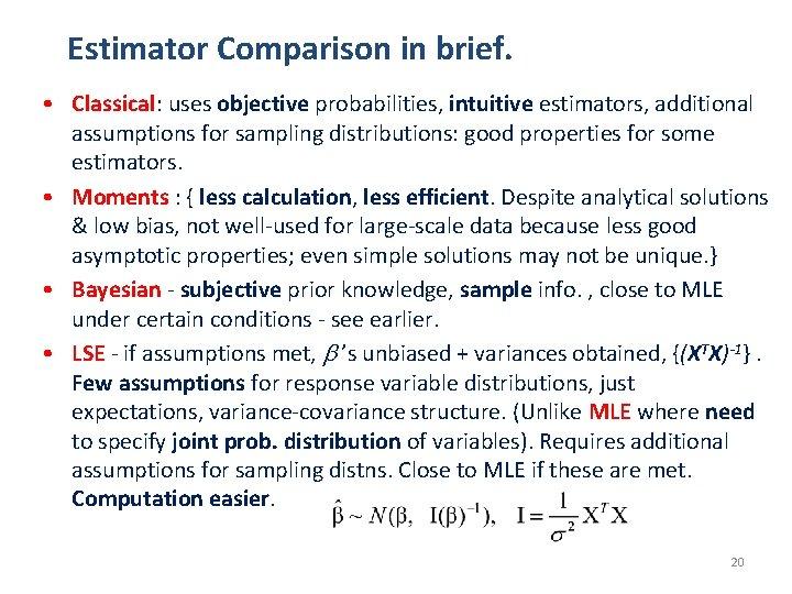 Estimator Comparison in brief. • Classical: uses objective probabilities, intuitive estimators, additional assumptions for