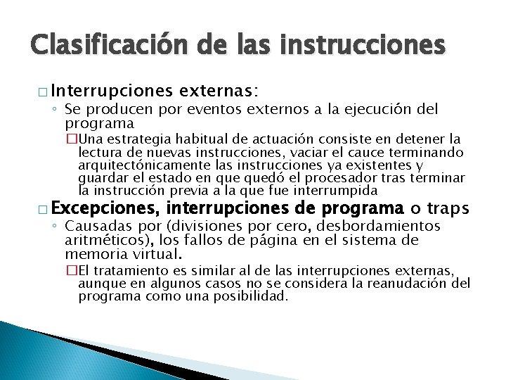 Clasificación de las instrucciones � Interrupciones externas: ◦ Se producen por eventos externos a