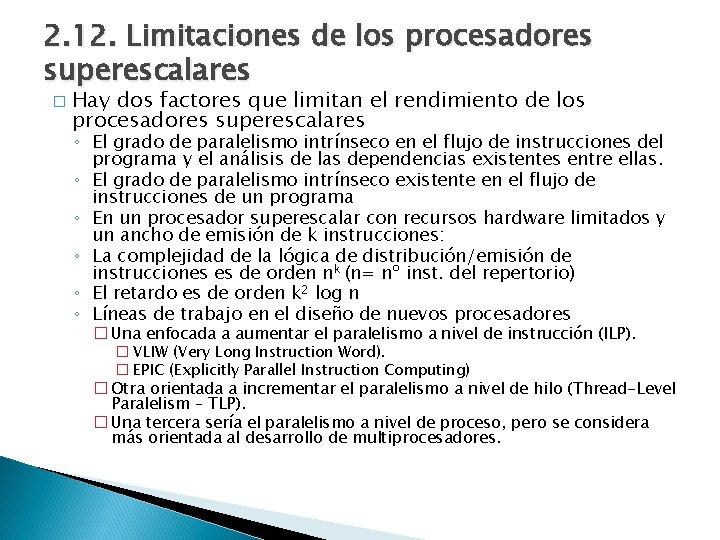 2. 12. Limitaciones de los procesadores superescalares � Hay dos factores que limitan el