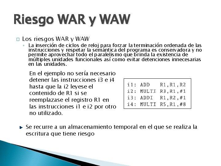 Riesgo WAR y WAW � Los riesgos WAR y WAW ◦ La inserción de
