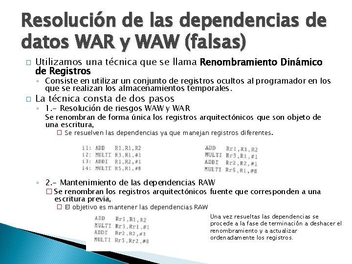 Resolución de las dependencias de datos WAR y WAW (falsas) � Utilizamos una técnica