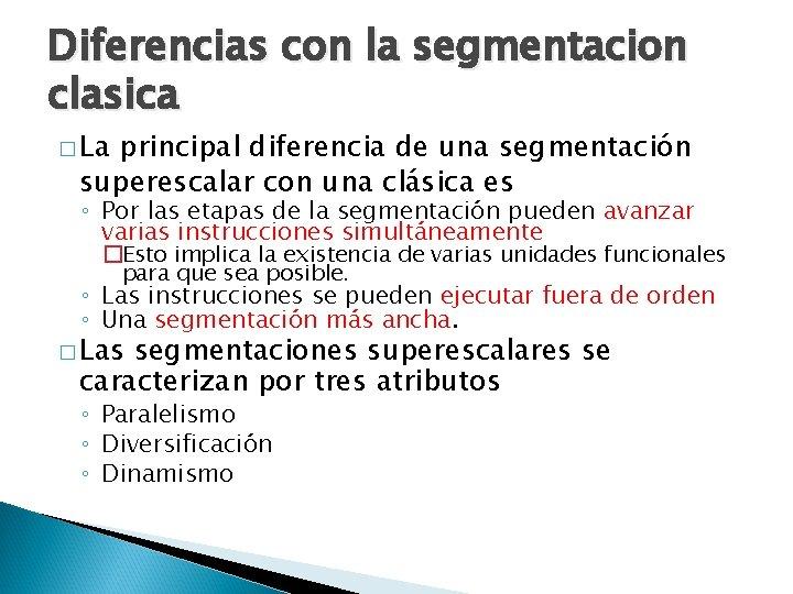 Diferencias con la segmentacion clasica � La principal diferencia de una segmentación superescalar con