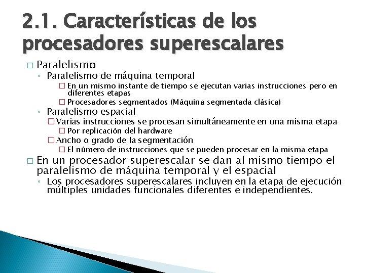 2. 1. Características de los procesadores superescalares � Paralelismo ◦ Paralelismo de máquina temporal