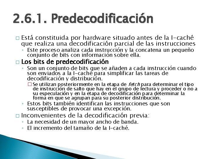 2. 6. 1. Predecodificación � Está constituida por hardware situado antes de la I-caché