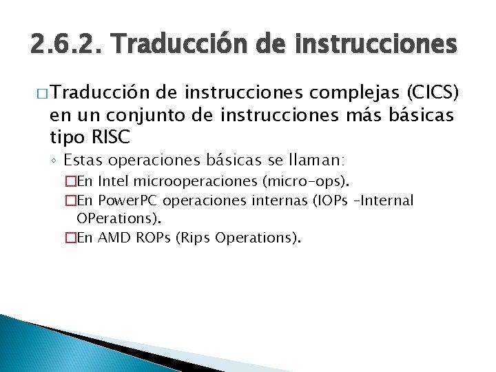 2. 6. 2. Traducción de instrucciones � Traducción de instrucciones complejas (CICS) en un