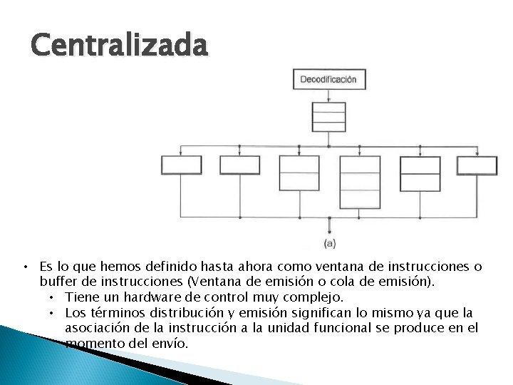 Centralizada • Es lo que hemos definido hasta ahora como ventana de instrucciones o