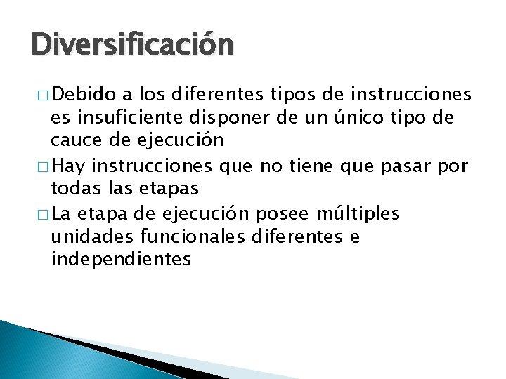 Diversificación � Debido a los diferentes tipos de instrucciones es insuficiente disponer de un