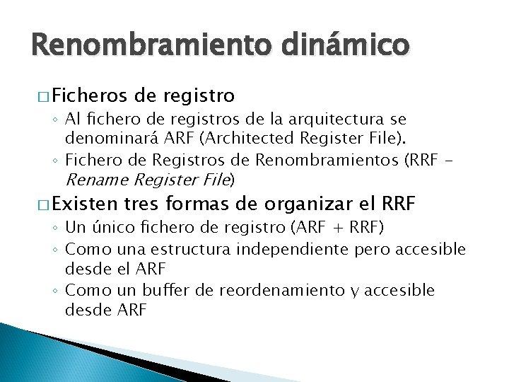 Renombramiento dinámico � Ficheros de registro ◦ Al fichero de registros de la arquitectura