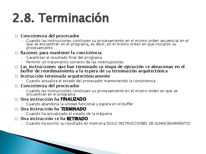 2. 8. Terminación � Consistencia del procesador ◦ Cuando las instrucciones concluyen su procesamiento
